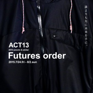 【event】7/24(金)〜8/2(日)ACT13 : 15AW : Futures order